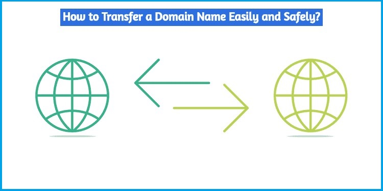 How to Transfer a Domain Name Easily and Safely?