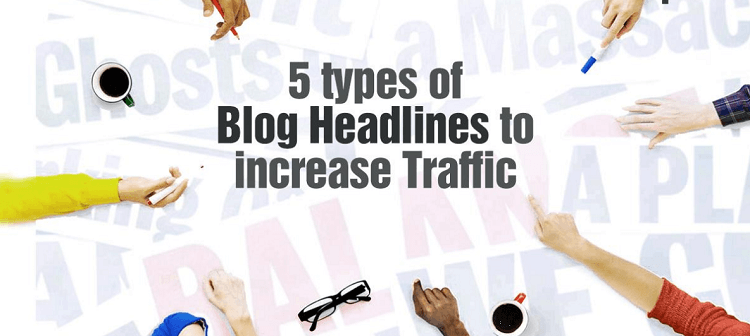 5 Types of Blog Headlines That Will Surely Get You More Traffic