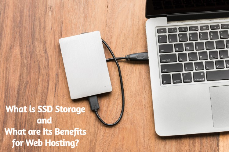 What is SSD Storage and What are Its Benefits for Web Hosting?