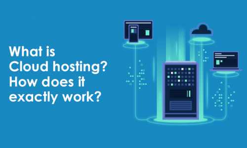 What is Cloud Hosting and How Does It Work?
